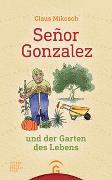 Cover-Bild zu Mikosch, Claus: Señor Gonzalez und der Garten des Lebens
