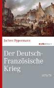 Cover-Bild zu Der Deutsch-Französische Krieg: 1870/71 von Oppermann, Jochen