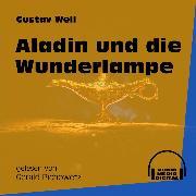 Cover-Bild zu Weil, Gustav: Aladin und die Wunderlampe (Ungekürzt) (Audio Download)