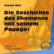 Cover-Bild zu Weil, Gustav: Die Geschichte des Ehemanns mit seinem Papagei (Ungekürzt) (Audio Download)