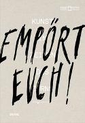 Cover-Bild zu Empört Euch! Kunst in Zeiten des Zorns von Museum Kunstpalast Düsseldorf (Hrsg.)