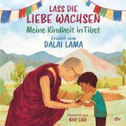 Cover-Bild zu Lama, Dalai: Lass die Liebe wachsen - Meine Kindheit in Tibet