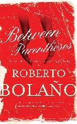Cover-Bild zu Bolaño, Roberto: Between Parentheses