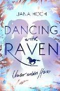 Cover-Bild zu Hoch, Jana: Dancing with Raven. Unser wildes Herz