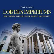 Cover-Bild zu Bollmann, Ralph: Lob des Imperiums - Der Untergang Roms und die Zukunft des Westens (Ungekürzt) (Audio Download)
