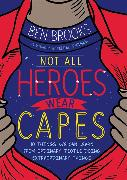 Cover-Bild zu Brooks, Ben: Not All Heroes Wear Capes