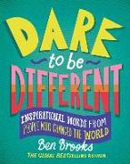 Cover-Bild zu Brooks, Ben: Dare to Be Different: Inspirational Words from People Who Changed the World