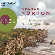 Cover-Bild zu Norton, Graham: Eine irische Familiengeschichte (Ungekürzte Lesung) (Audio Download)
