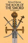 Cover-Bild zu Burton, Sir Richard F.: The Book of the Sword: With 293 Illustrations