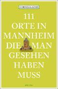 Cover-Bild zu Lohs, Cornelia: 111 Orte in Mannheim, die man gesehen haben muss