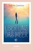 Cover-Bild zu Giebken, Sabine: Über uns das Meer