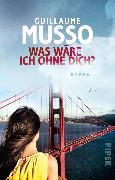 Cover-Bild zu Musso, Guillaume: Was wäre ich ohne dich? (eBook)