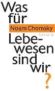Cover-Bild zu Was für Lebewesen sind wir? von Chomsky, Noam