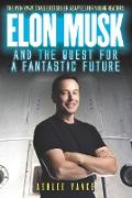 Cover-Bild zu Vance, Ashlee: Elon Musk and the Quest for a Fantastic Future Young Reader's Edition