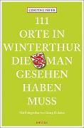 Cover-Bild zu 111 Orte in Winterthur, die man gesehen haben muss von Päper, Corinne