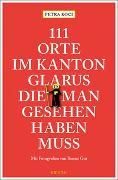 Cover-Bild zu 111 Orte im Kanton Glarus, die man gesehen haben muss von Koci, Petra