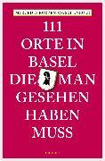 Cover-Bild zu 111 Orte in Basel, die man gesehen haben muss (eBook) von Korzeniowski-Kneule, Mercedes