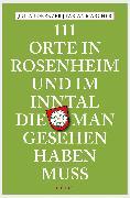 Cover-Bild zu 111 Orte in Rosenheim und im Inntal, die man gesehen haben muss (eBook) von Marcher, Fabian