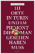 Cover-Bild zu 111 Orte in Turin und im Piemont, die man gesehen haben muss (eBook) von Morais, Marx de