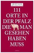 Cover-Bild zu 111 Orte in der Pfalz, die man gesehen haben muss von Kuhn, Christina