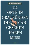 Cover-Bild zu 111 Orte in Graubünden, die man gesehen haben muss von Löhden, Christian