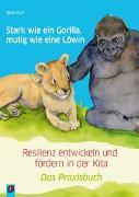 Cover-Bild zu Stark wie ein Gorilla, mutig wie eine Löwin - Resilienz entwickeln und fördern in der Kita von Kurt, Aline