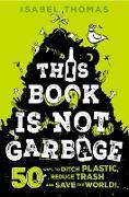 Cover-Bild zu This Book Is Not Garbage (eBook) von Thomas, Isabel