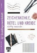 Cover-Bild zu Grundlagenwerkstatt: Zeichenkohle, Rötel und Kreide richtig anwenden von Hörskens, Anita