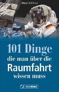 Cover-Bild zu Mößmer, Albert: 101 Dinge, die man über die Raumfahrt wissen muss