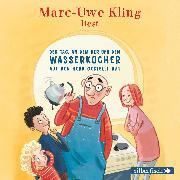 Cover-Bild zu Kling, Marc-Uwe: Der Tag, an dem der Opa den Wasserkocher auf den Herd gestellt hat (Audio Download)