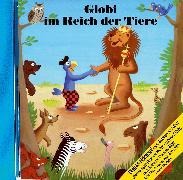 Cover-Bild zu Globi im Reich der Tiere Bd. 21 CD von Müller, Walter Andreas (Gelesen)