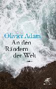 Cover-Bild zu Adam, Olivier: An den Rändern der Welt (eBook)