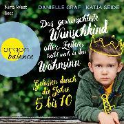 Cover-Bild zu Graf, Danielle: Das gewünschteste Wunschkind aller Zeiten treibt mich in den Wahnsinn - Gelassen durch die Jahre 5 bis 10 (Ungekürzte Lesung) (Audio Download)