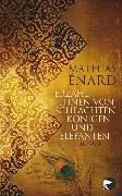 Cover-Bild zu Enard, Mathias: Erzähl ihnen von Schlachten, Königen und Elefanten (eBook)