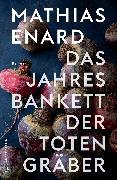 Cover-Bild zu Enard, Mathias: Das Jahresbankett der Totengräber (eBook)