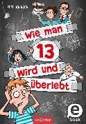 Cover-Bild zu Johnson, Pete: Wie man 13 wird und überlebt (Wie man 13 wird 1) (eBook)