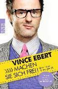 Cover-Bild zu Ebert, Vince: Machen Sie sich frei!