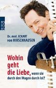 Cover-Bild zu Hirschhausen, Eckart von: Wohin geht die Liebe, wenn sie durch den Magen durch ist? (eBook)