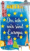 Cover-Bild zu von Hirschhausen, Eckart (Vorb.): Du, ich - wir sind Europa (eBook)