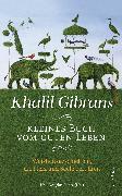 Cover-Bild zu Gibran, Khalil: Khalil Gibrans kleines Buch vom guten Leben (eBook)