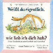 Cover-Bild zu Jeram, Anita: Weißt du eigentlich, wie lieb ich dich hab? - Neue Geschichten zum Kuscheln und Lauschen (Ungekürzte Lesung mit Musik) (Audio Download)