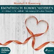 Cover-Bild zu Rosenberg, Marshall B.: Empathisch kommunizieren. Ein kleiner GFK-Leitfaden mit vielen praktischen Übungen (Audio Download)