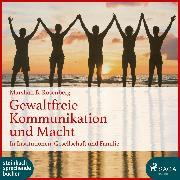 Cover-Bild zu Rosenberg, Marshall B.: Gewaltfreie Kommunikation und Macht: In Institutionen, Gesellschaft und Familie (Ungekürzt) (Audio Download)