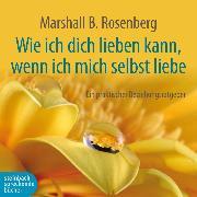 Cover-Bild zu Rosenberg, Marshall B.: Wie ich dich lieben kann, wenn ich mich selbst liebe (Ungekürzt) (Audio Download)