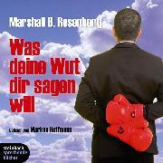 Cover-Bild zu Rosenberg, Marshall B.: Was deine Wut dir sagen will (Ungekürzt) (Audio Download)