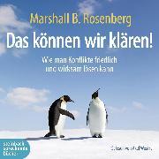 Cover-Bild zu Rosenberg, Marshall B.: Das können wir klären! - Wie man Konflikte friedlich und wirksam lösen kann (Ungekürzt) (Audio Download)
