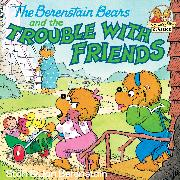 Cover-Bild zu Berenstain, Stan: The Berenstain Bears and the Trouble with Friends (eBook)