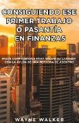 Cover-Bild zu eBook Consiguiendo Ese Primer Trabajo o Pasantía En Finanzas