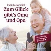 Cover-Bild zu Zum Glück gibt's Oma und Opa. Wie Großeltern Familien stärken und fördern können von Zwenger-Balink, Brigitte