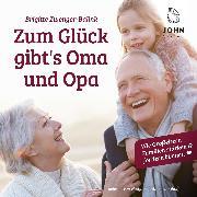 Cover-Bild zu Zum Glück gibt's Oma und Opa!: Wie Großeltern Familien stärken und fördern können (Audio Download) von Zwenger-Balink, Brigitte